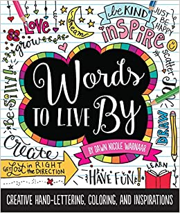 Words To Live By Creative Hand Lettering Coloring And Inspirations Dawn Nicole Warnaar 9781633221000 Amazon Books
