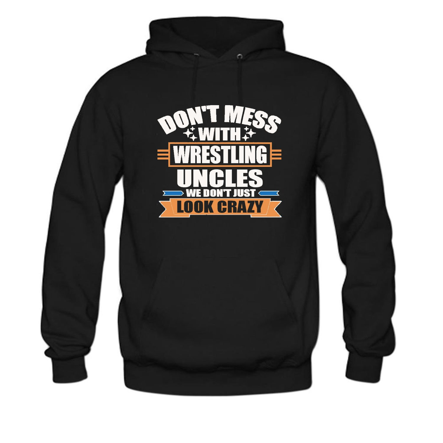 CCBING Men's Don't Mess With Wrestling Uncles We Don't Just Look Crazy Hoodie
