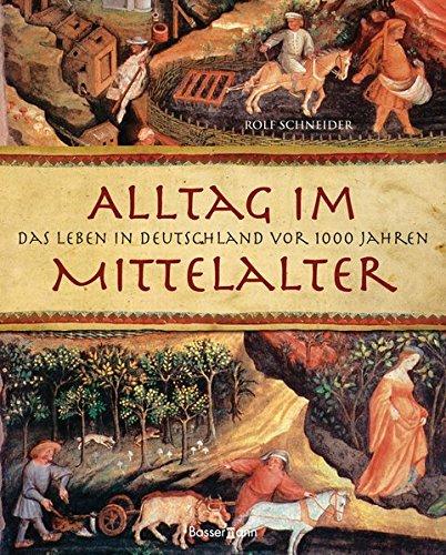 Alltag im Mittelalter: Das Leben in Deutschland vor 1000 Jahren