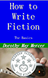 How to Write Fiction: The Basics (How to For You Book 22)