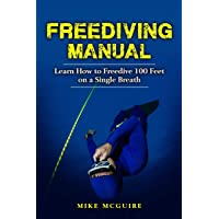 Freediving Manual: Learn How to Freedive 100 Feet on a Single Breath (Freediving in Black&White)
