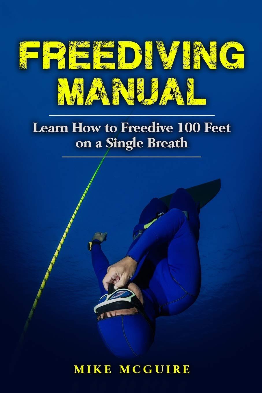 Freediving Manual Learn How to Freedive 100 Feet on a Single Breath