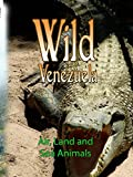 Wild Venezuela - Air, Land and Sea Animals