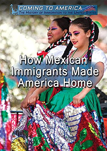 Download How Mexican Immigrants Made America Home (Coming to America: The History of Immigration to the United States) PDF