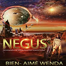 Negus: A Compilation of African-American Science Fiction, Volume 1 Audiobook by Bien-Aime Wenda Narrated by Sean Slater