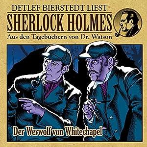 Der Werwolf von Whitechapel (Sherlock Holmes: Aus den Tagebüchern von Dr. Watson) Hörbuch