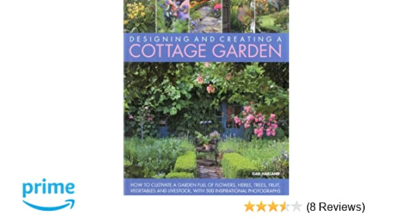 Designing and Creating a Cottage Garden: How to cultivate a garden ...