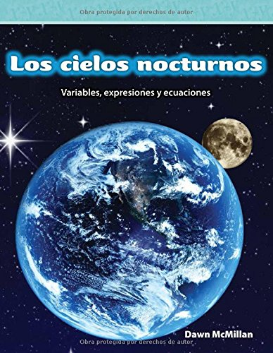 Book cover from Teacher Created Materials - Mathematics Readers: Los cielos nocturnos (Night Skies) - Variables, expresiones y ecuaciones (Variables, Expressions, and Equations) - Grade 5 - Guided Reading Level R by Dawn McMillan