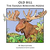Old Bill: The Famous Berkshire Moose 0991537092 Book Cover