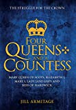 img - for Four Queens and a Countess: Mary Queen of Scots, Elizabeth I, Mary I, Lady Jane Grey and Bess of Hardwick: The Struggle for the Crown book / textbook / text book