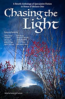 Chasing the Light: A Benefit Anthology of Speculative Fiction by [Griffin, Melanie, Hunter, Faith, Coe, David B., Hartness, John G., McGraw, Margaret S., Mymudes, Mindy, Schrader, Ken, Walden-West, Janet, Bauer, Amy, Lillian Archer, Alex Gideon, Laura S Taylor]