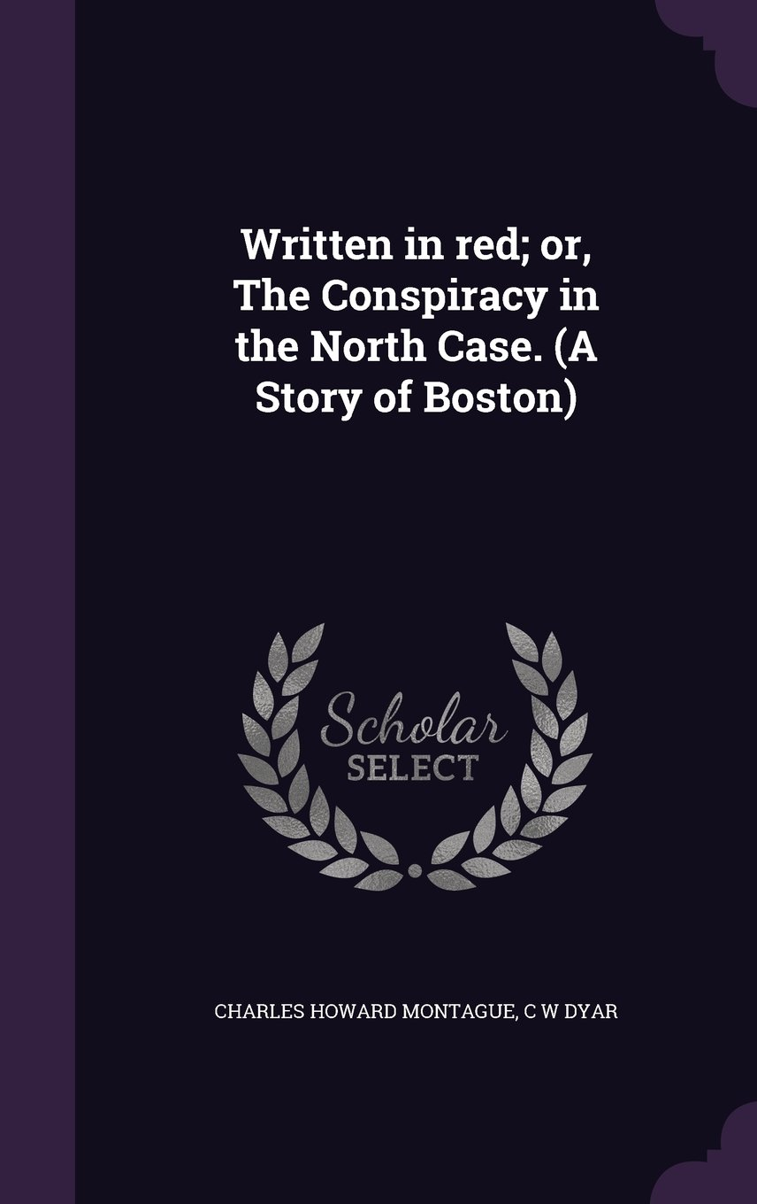 Written in Red; Or, the Conspiracy in the North Case. (a Story of Boston) pdf