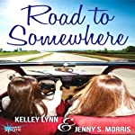 Road to Somewhere | Kelley Lynn,Jenny S. Morris