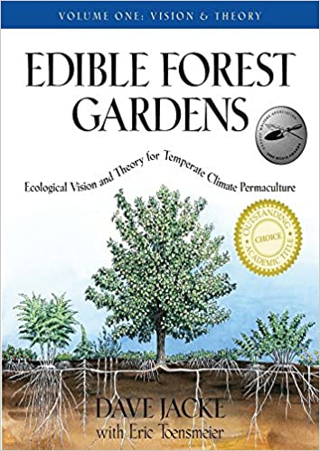 Edible Forest Gardens, Volume I: Ecological Vision, Theory for ...