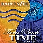 Turn Back Time    Radclyffe
