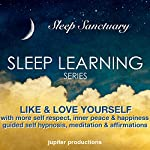 Like & Love Yourself: With More Self Respect, Inner Peace & Happiness: Guided Self Hypnosis, Meditation & Affirmations |  Jupiter Productions