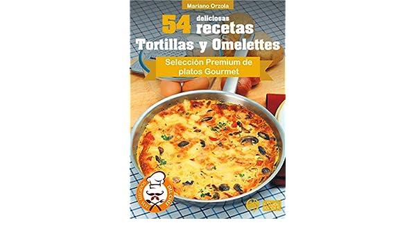 54 DELICIOSAS RECETAS - TORTILLAS Y OMELETTES: Selección Premium de platos Gourmet (Colección Los Elegidos del Chef nº 5) (Spanish Edition) - Kindle edition ...