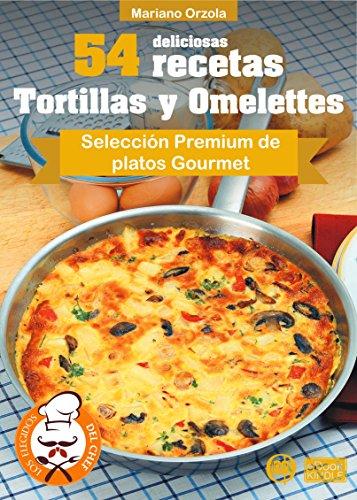 54 DELICIOSAS RECETAS - TORTILLAS Y OMELETTES: Selección Premium de platos Gourmet (Colección Los Elegidos del Chef) (Spanish Edition) by Mariano Orzola