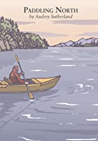Paddling North: A Solo Adventure Along The Inside