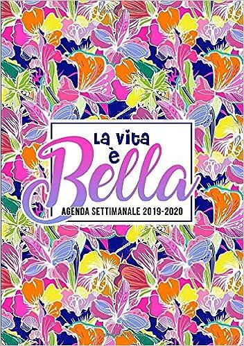 Amazon.com: La vita è bella: Agenda settimanale 2019-2020: 1 ...