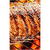 Barbecue Lover's  Ultimate Sauces Cookbook: Marinades, Rubs, Sauces, Mopping Sauces, Bastes, Butters And Salsas