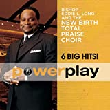 Power Play: 6 Big Hits - Bishop Eddie L. Long and the New Birth Total Praise Choir