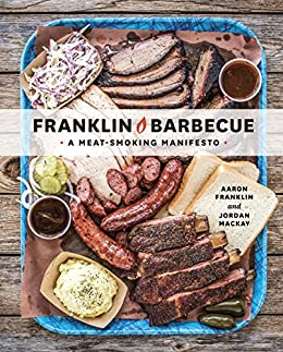 Franklin Barbecue: A Meat-Smoking Manifesto by [Franklin, Aaron, Mackay, Jordan]
