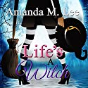 Life's a Witch: Wicked Witches of the Midwest, Book 7 Audiobook by Amanda M. Lee Narrated by Aris