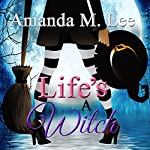 Life's a Witch: Wicked Witches of the Midwest, Book 7 | Amanda M. Lee