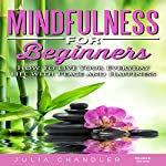 Mindfulness for Beginners: How to Live Your Everyday Life with Peace and Happiness | Julia Chandler