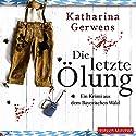 Die letzte Ölung (Bayerischer-Wald-Krimis 2) Hörbuch von Katharina Gerwens Gesprochen von: Gaby Hildenbrandt