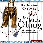 Die letzte Ölung (Bayerischer-Wald-Krimis 2) | Katharina Gerwens