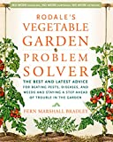 Rodale's Vegetable Garden Problem Solver: The Best and Latest Advice for Beating Pests, Diseases, and Weeds and Staying a Step Ahead of Trouble in the Garden (Rodale Organic Gardening)