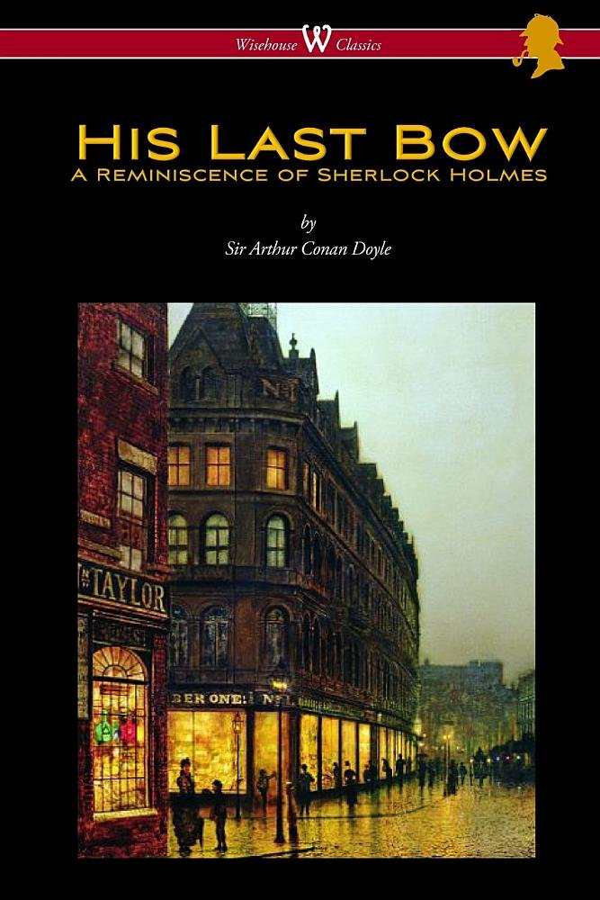 Download His Last Bow: A Reminiscence of Sherlock Holmes (Wisehouse Classics Edition - with original illustrations) pdf
