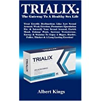 Trialix: The Gateway To A Healthy Sex Life: Treat Erectile Dysfunctions Like: Low Sexual Arousal, Weak Erection, Premature Ejaculation Etc. & Intensify Your Sexual Arousal, Enrich Mood, Enlarge Penis, Increase Testosterone, Energy & Stamina To Enjoy...