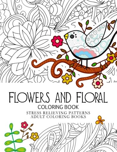 Flowers and Floral Coloring Book: Stress Relieving Patterns.Adult Coloring Book