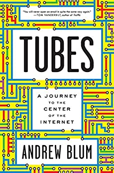 Tubes: A Journey to the Center of the Internet by [Blum, Andrew]