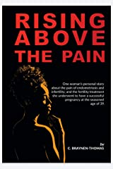 Rising above the Pain: One woman's personal story about the pain of endometriosis and infertility. Kindle Edition
