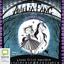 Amelia Fang and the Unicorn Lords: Amelia Fang, Book 2 Audiobook by Laura Ellen Anderson Narrated by Zoe Thorne