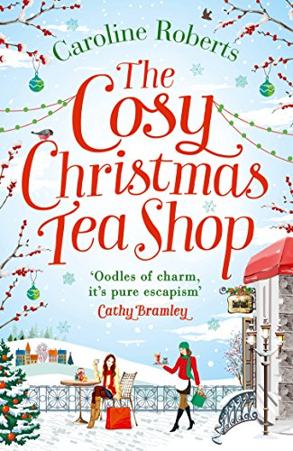 (The Cosy Christmas Teashop: Cakes, castles and wedding bells - the perfect feel good romance)