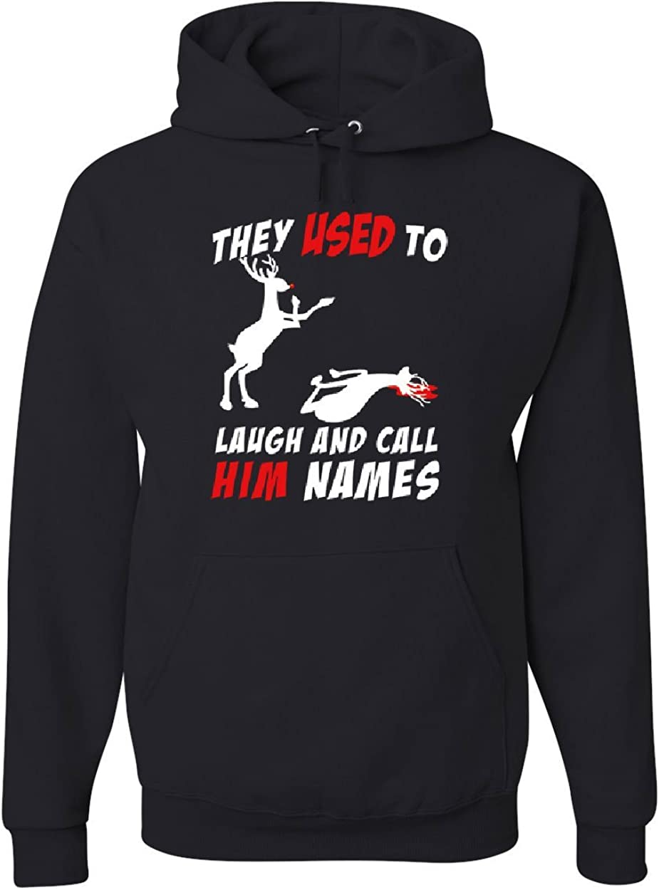 They Used to Laugh and Call Him Names Hoodie Funny Rudolph Xmas
