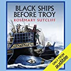 Black Ships Before Troy Audiobook by Rosemary Sutcliff Narrated by Robert Glenister
