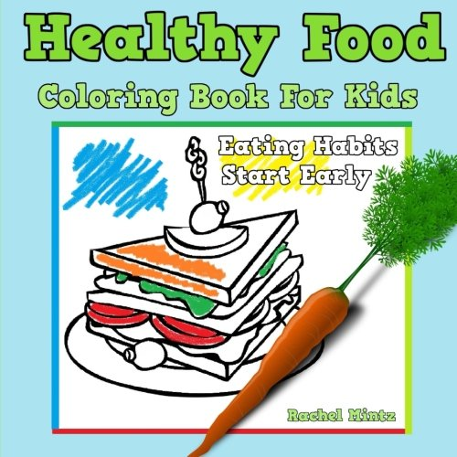 Healthy Food Coloring Book For Kids: Children's Eating Habits Start Early, Nutrition Coloring Activity Book (Volume 28) ()