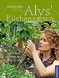 Alys Küchengarten: Aus dem Garten auf den Tisch