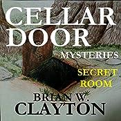 Cellar Door Mysteries: Secret Room: Cellar Door Mysteries, Book 1 | Brian Clayton