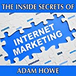 The Inside Secrets of Internet Marketing | Adam Howe