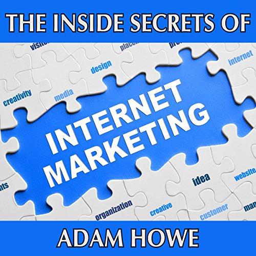 The Inside Secrets of Internet Marketing by 2nd Empire Media