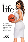 The Life: Playin' Palin, My Love of Sports, and Living to the Fullest On My Own Terms