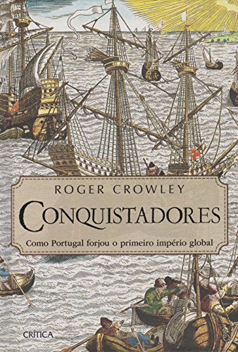 Conquistadores. Como Portugal Forjou o Primeiro Império Global (Em Portuguese do Brasil)