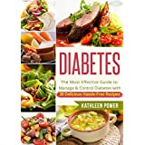 Diabetes: The Most Effective Guide to Manage and Control Diabetes With 30 Delicious Hassle-Free Recipes (Diabetes, Diabetes Diet, Diabetes Cookbook, Diabetes Recipes)
